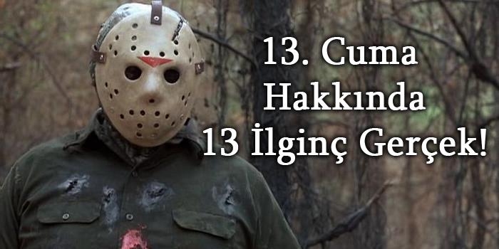 13.Cuma Hakkında 13 İlginç Gerçek