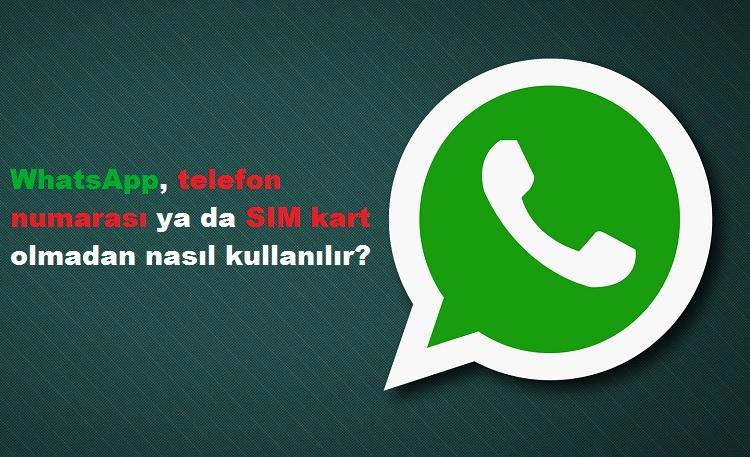 whatsapp telefon numarası ya da sim kart olmadan nasıl kullanılır